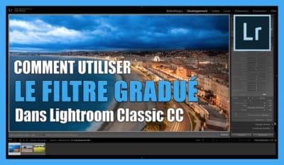 Tutoriel pour apprendre à utiliser le Filtre Gradué dans Lightroom Classic CC / retouche photo gratuit / Comment utiliser le Filtre Gradué dans Lightroom Classic CC