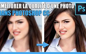 Comment améliorer la qualité d'une photo sur Photoshop CC. améliorer la qualité d'une photo