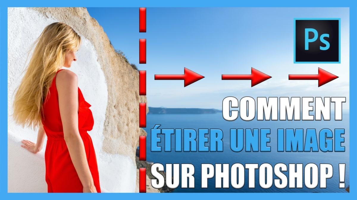 tutoriel vidéo pour apprendre comment étirer une image sans la déformer sur photoshop CC / Photo Montage