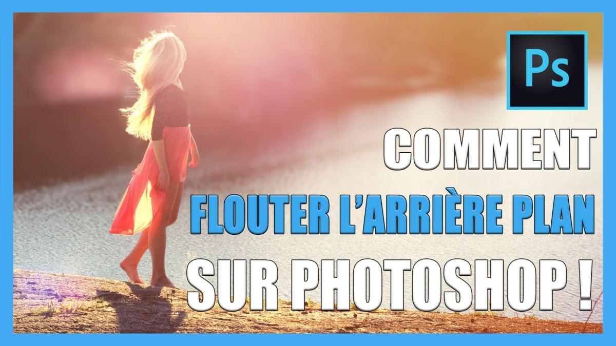 Comment Flouter L Arriere Plan D Une Photo Sur Photoshop Tuto Photos