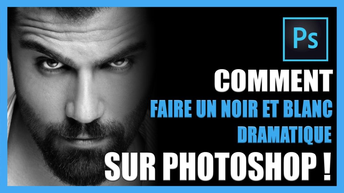 Comment faire un Noir et Blanc Dramatique sur Photoshop CC