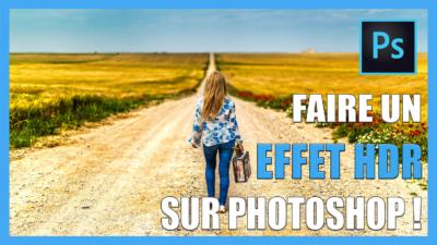 Comment faire un effet HDR avec Photoshop ?